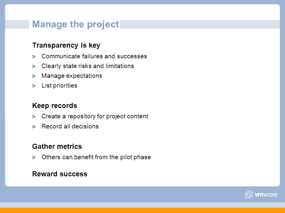 Manage the project Transparency is key Keep records Gather metrics