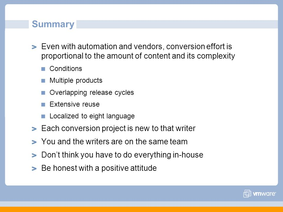 Summary Even with automation and vendors, conversion effort is proportional to the amount of content and its complexity.