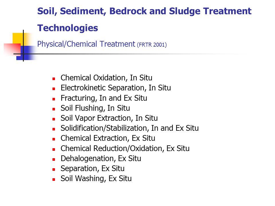 Soil, Sediment, Bedrock and Sludge Treatment Technologies Physical/Chemical Treatment (FRTR 2001)