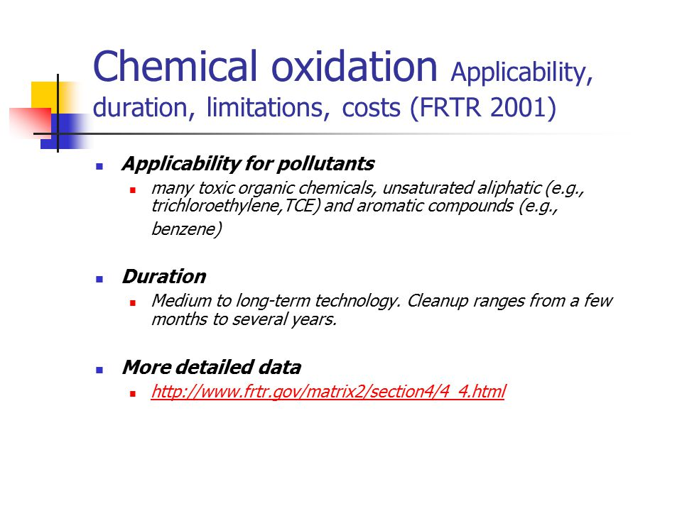 Chemical oxidation Applicability, duration, limitations, costs (FRTR 2001)