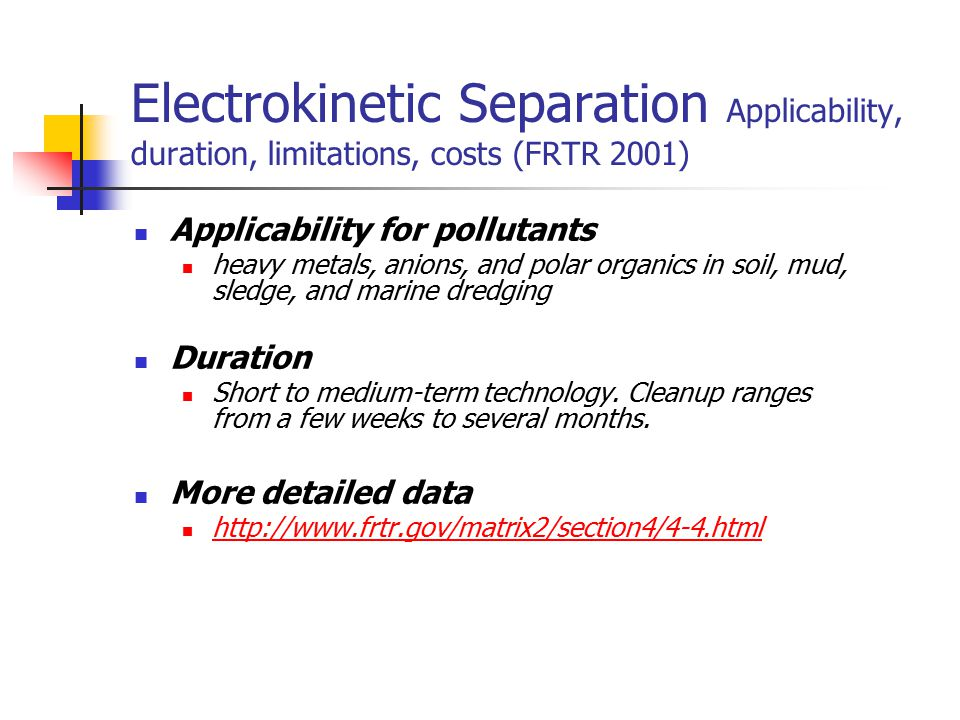 Electrokinetic Separation Applicability, duration, limitations, costs (FRTR 2001)
