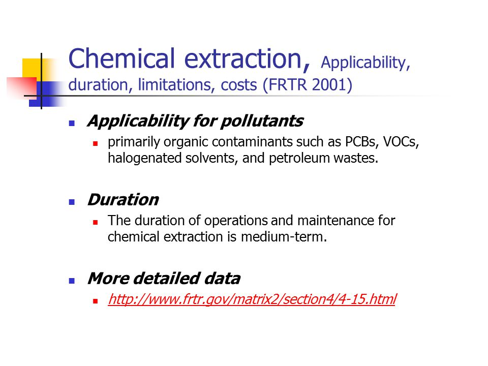 Chemical extraction, Applicability, duration, limitations, costs (FRTR 2001)
