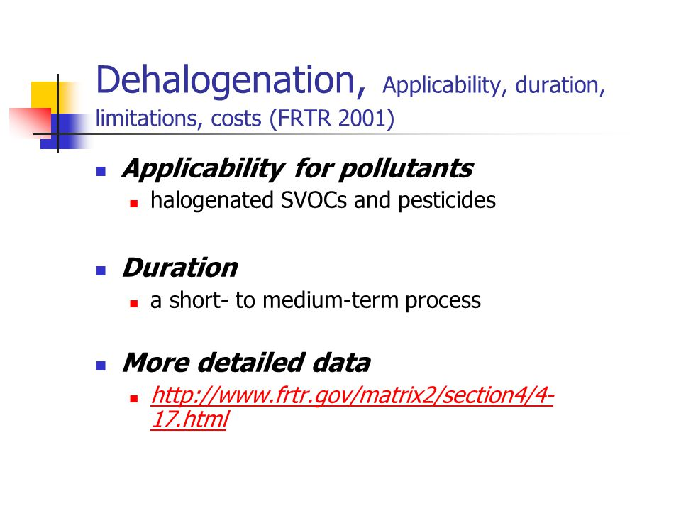 Dehalogenation, Applicability, duration, limitations, costs (FRTR 2001)