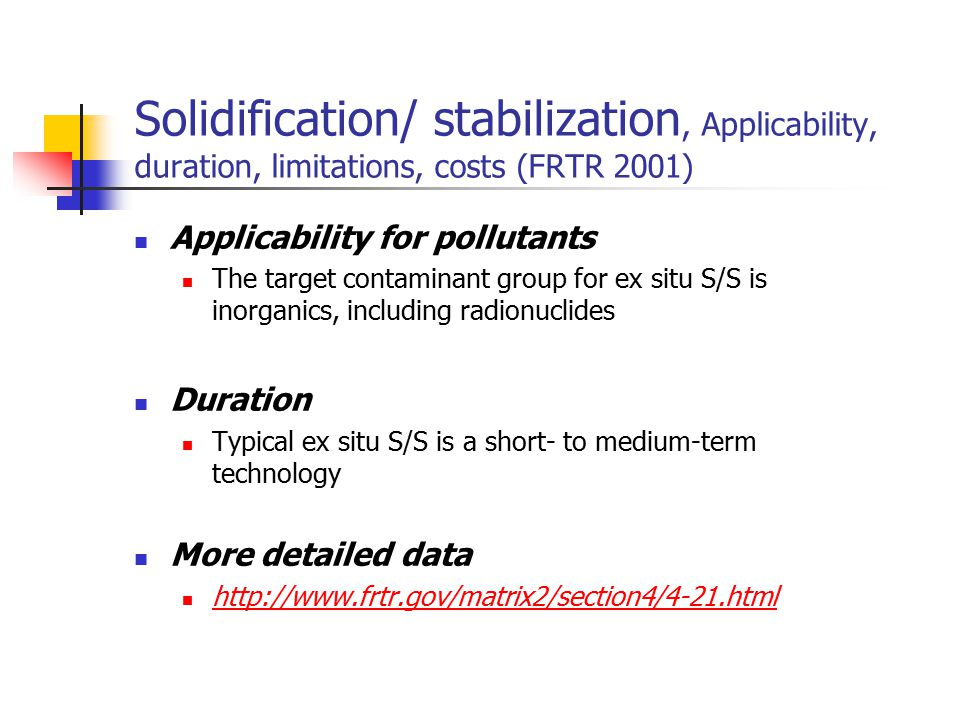 Solidification/ stabilization, Applicability, duration, limitations, costs (FRTR 2001)