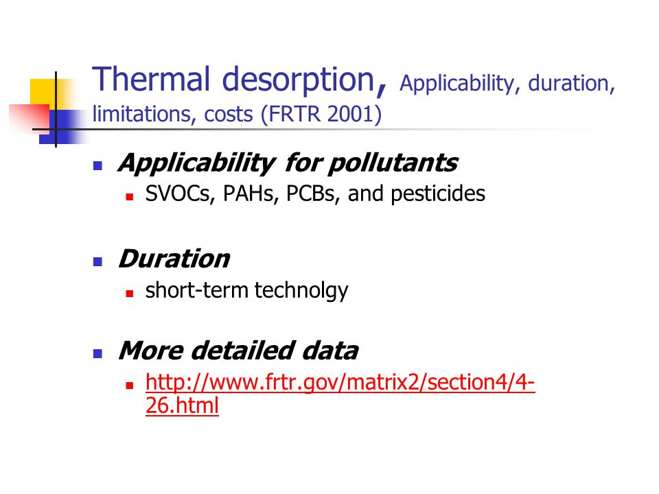 Thermal desorption, Applicability, duration, limitations, costs (FRTR 2001)