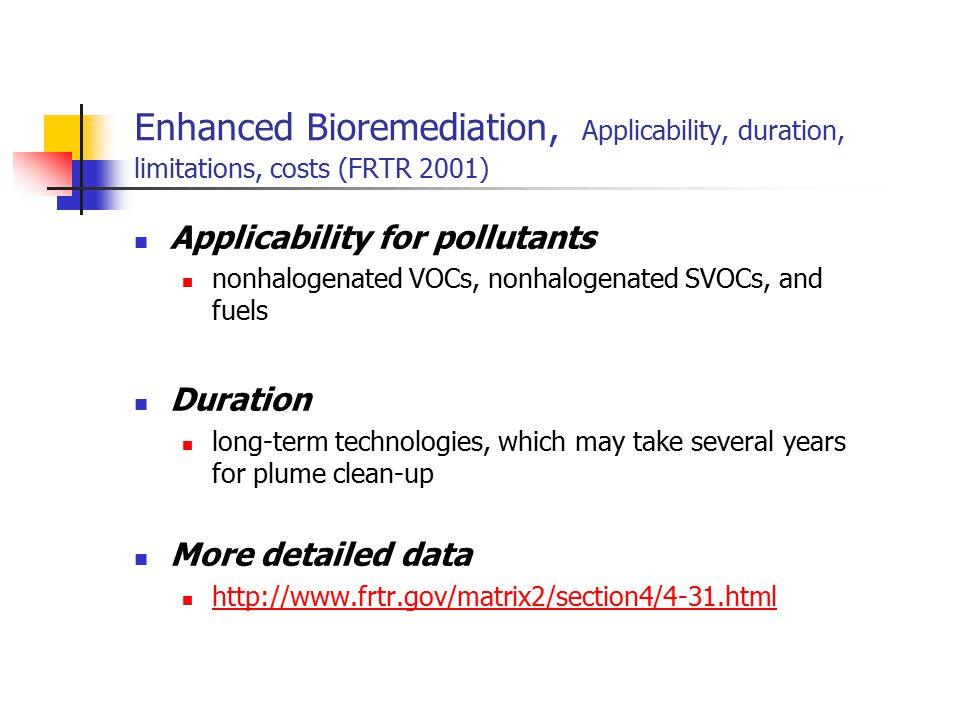 Enhanced Bioremediation, Applicability, duration, limitations, costs (FRTR 2001)
