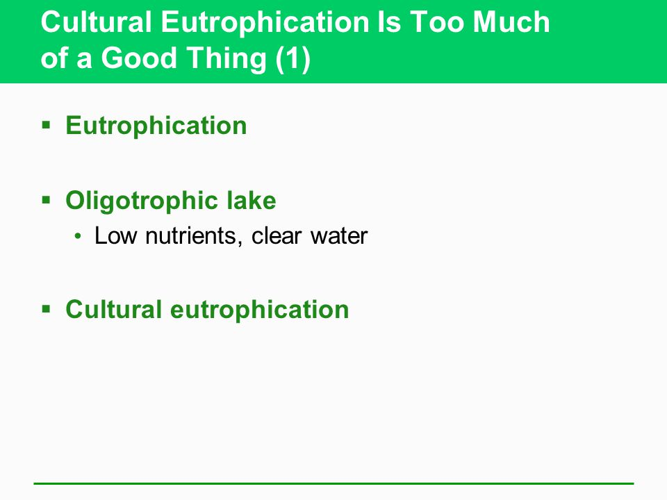 Cultural Eutrophication Is Too Much of a Good Thing (1)
