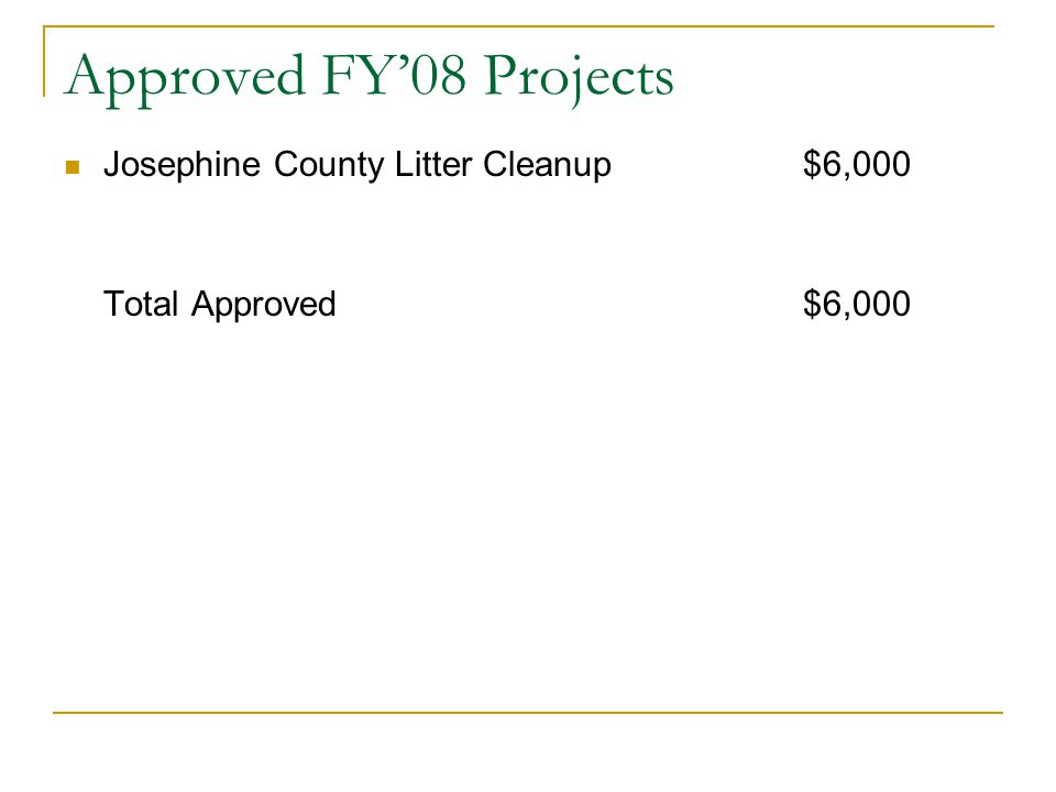 Approved FY'08 Projects Josephine County Litter Cleanup $6,000