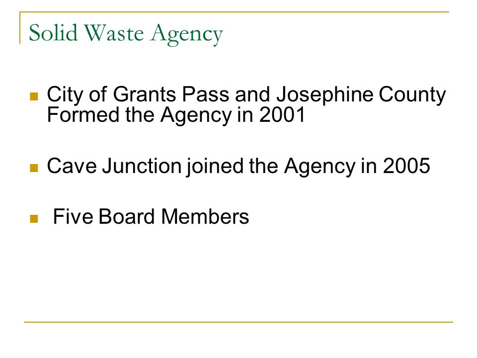 Solid Waste Agency City of Grants Pass and Josephine County Formed the Agency in 2001. Cave Junction joined the Agency in 2005.