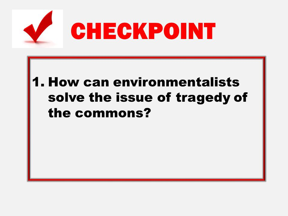 CHECKPOINT How can environmentalists solve the issue of tragedy of the commons