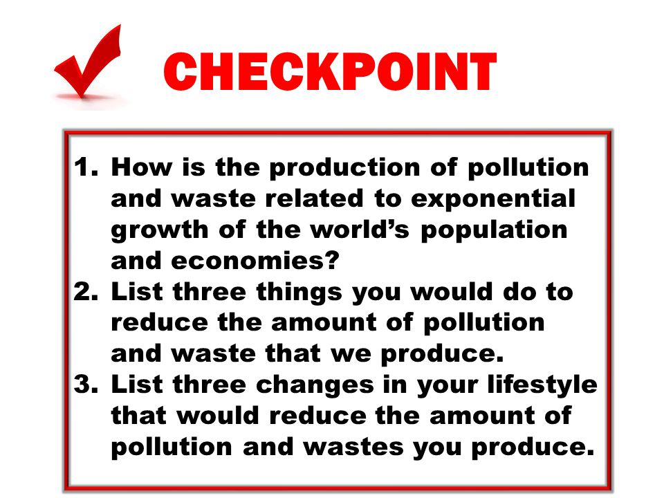 CHECKPOINT How is the production of pollution and waste related to exponential growth of the world's population and economies