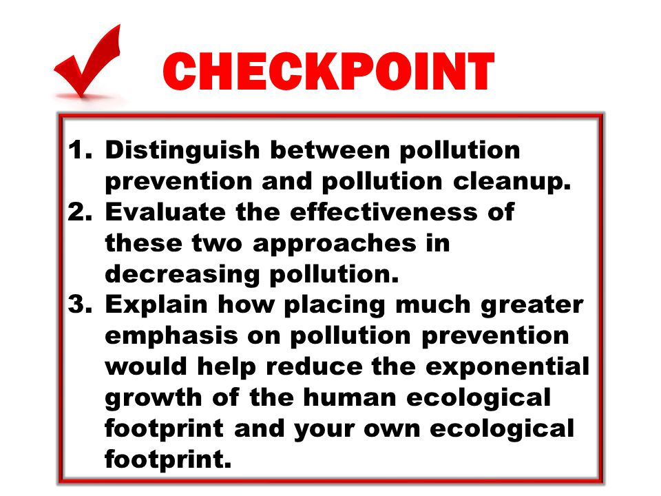 CHECKPOINT Distinguish between pollution prevention and pollution cleanup.