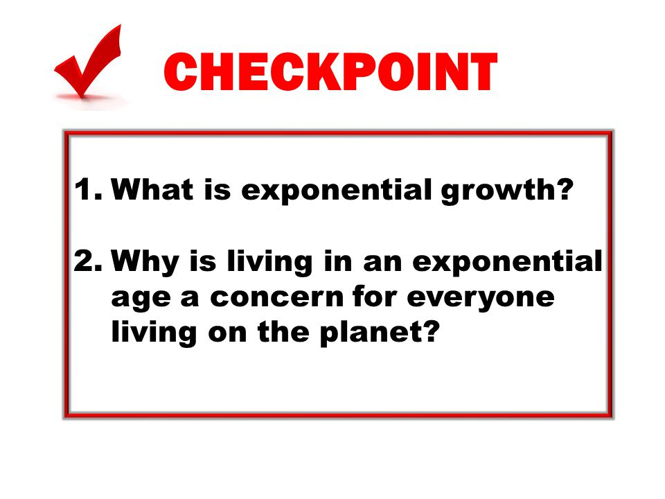 CHECKPOINT What is exponential growth
