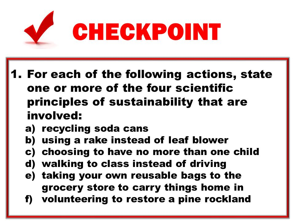 CHECKPOINT For each of the following actions, state one or more of the four scientific principles of sustainability that are involved: