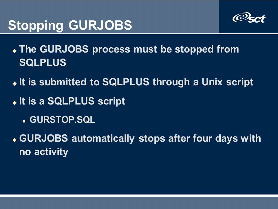 Stopping GURJOBS The GURJOBS process must be stopped from SQLPLUS