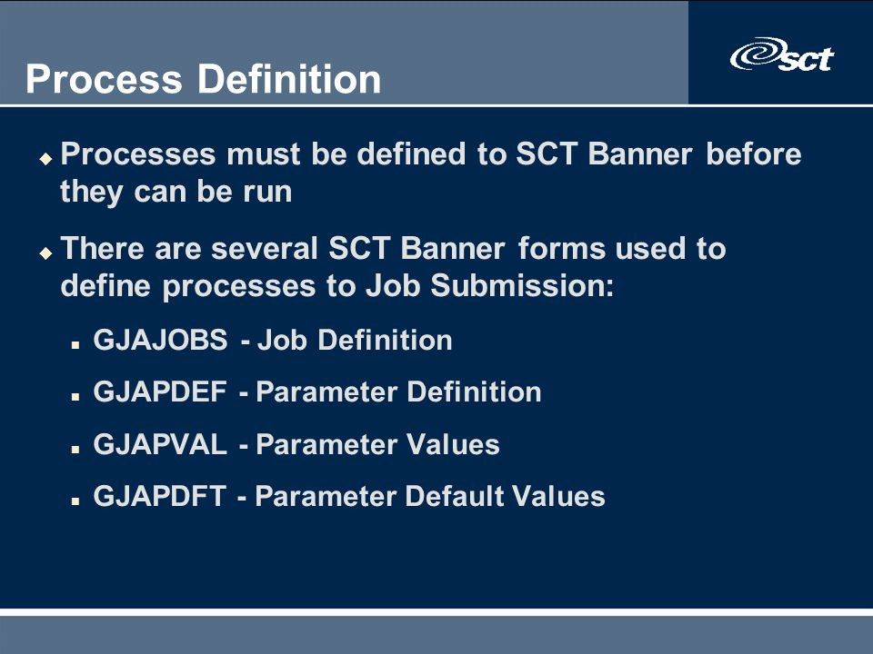 Process Definition Processes must be defined to SCT Banner before they can be run.