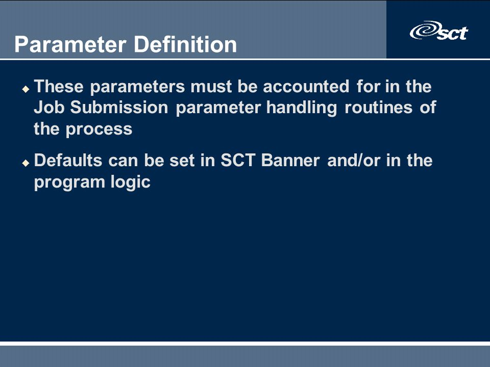 Parameter Definition These parameters must be accounted for in the Job Submission parameter handling routines of the process.