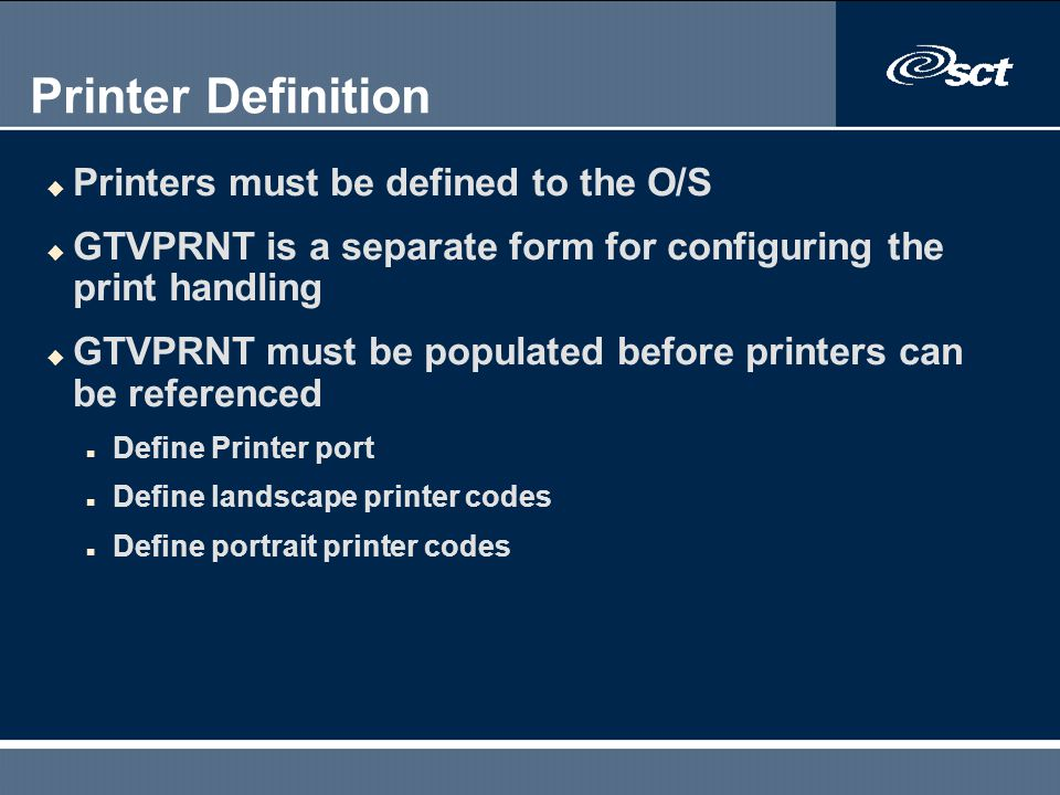 Printer Definition Printers must be defined to the O/S
