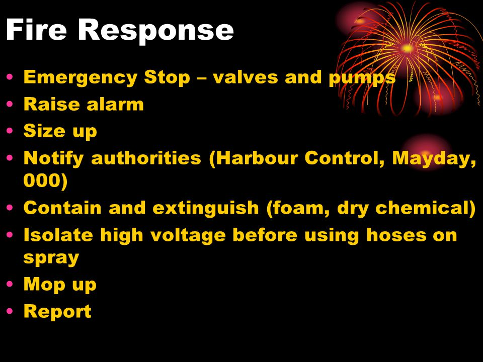 Fire Response Emergency Stop – valves and pumps Raise alarm Size up