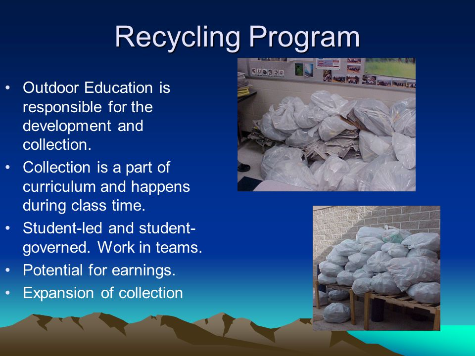 Recycling Program Outdoor Education is responsible for the development and collection.