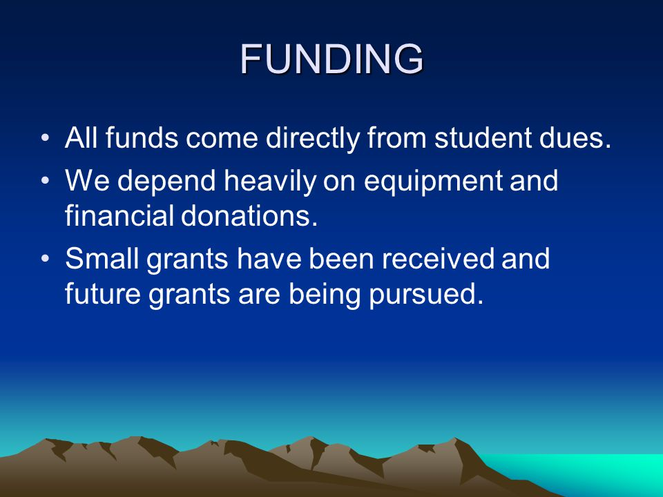 FUNDING All funds come directly from student dues.