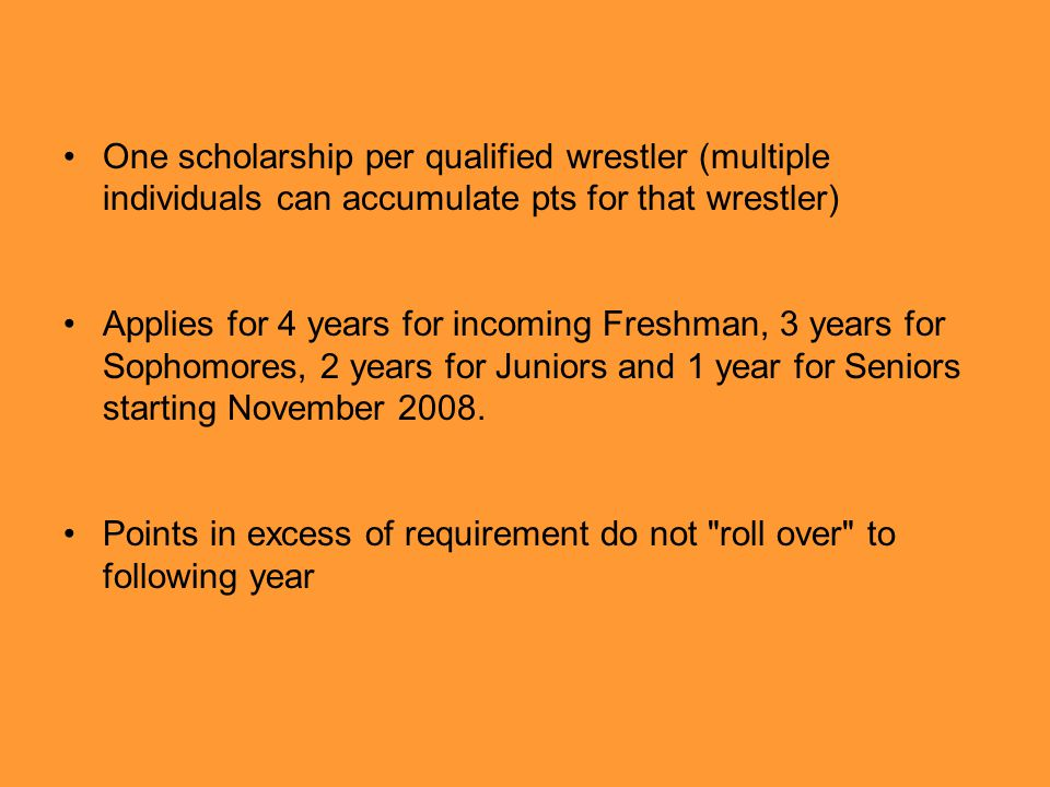 One scholarship per qualified wrestler (multiple individuals can accumulate pts for that wrestler)