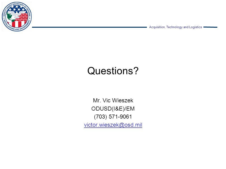 Mr. Vic Wieszek ODUSD(I&E)/EM (703) 571-9061 victor.wieszek@osd.mil