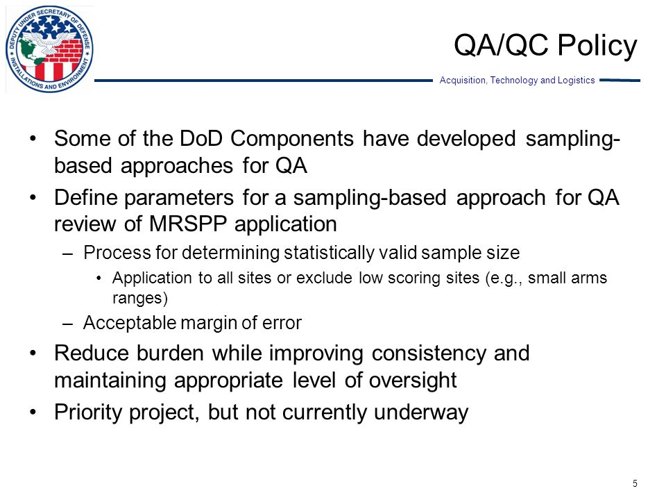 QA/QC Policy Some of the DoD Components have developed sampling-based approaches for QA.