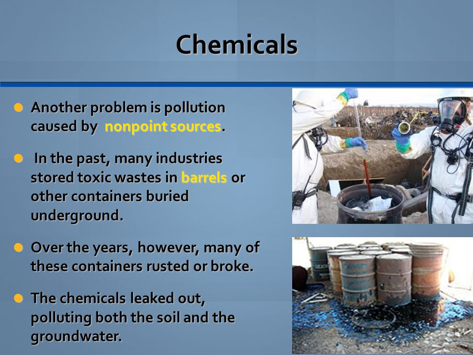 Chemicals Another problem is pollution caused by nonpoint sources.