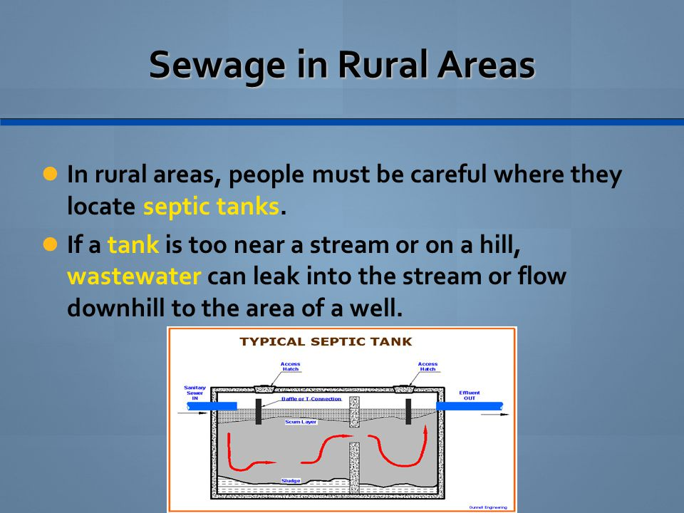 Sewage in Rural Areas In rural areas, people must be careful where they locate septic tanks.