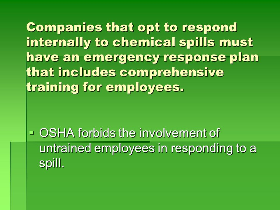 Companies that opt to respond internally to chemical spills must have an emergency response plan that includes comprehensive training for employees.