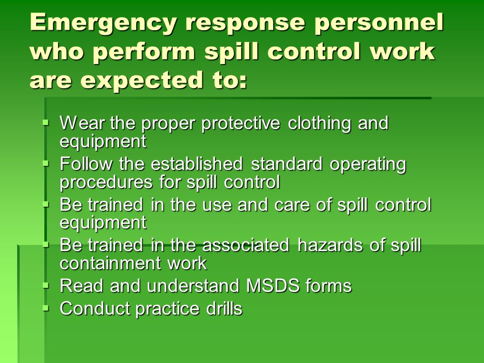 Emergency response personnel who perform spill control work are expected to: