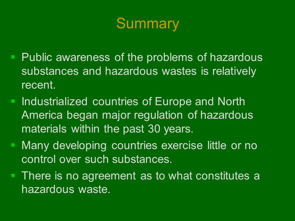 Summary Public awareness of the problems of hazardous substances and hazardous wastes is relatively recent.