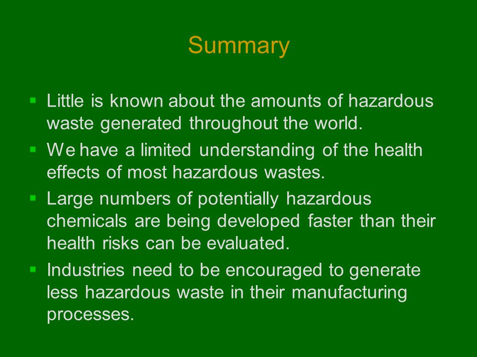 Summary Little is known about the amounts of hazardous waste generated throughout the world.