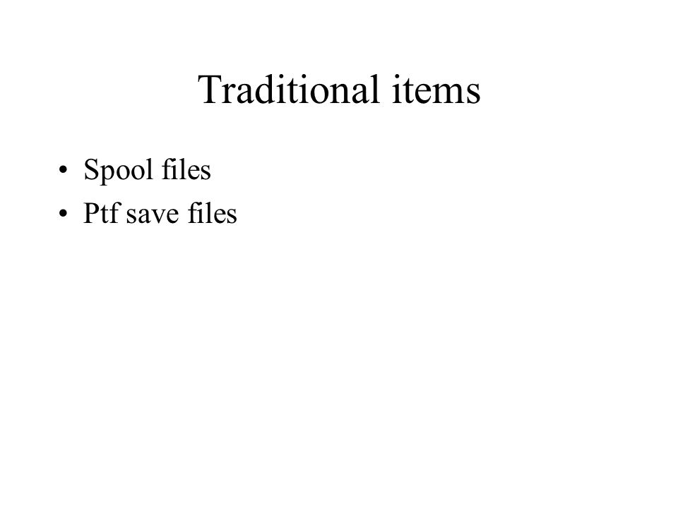 Traditional items Spool files Ptf save files