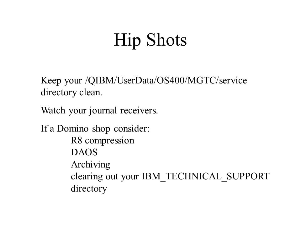 Hip Shots Keep your /QIBM/UserData/OS400/MGTC/service directory clean.