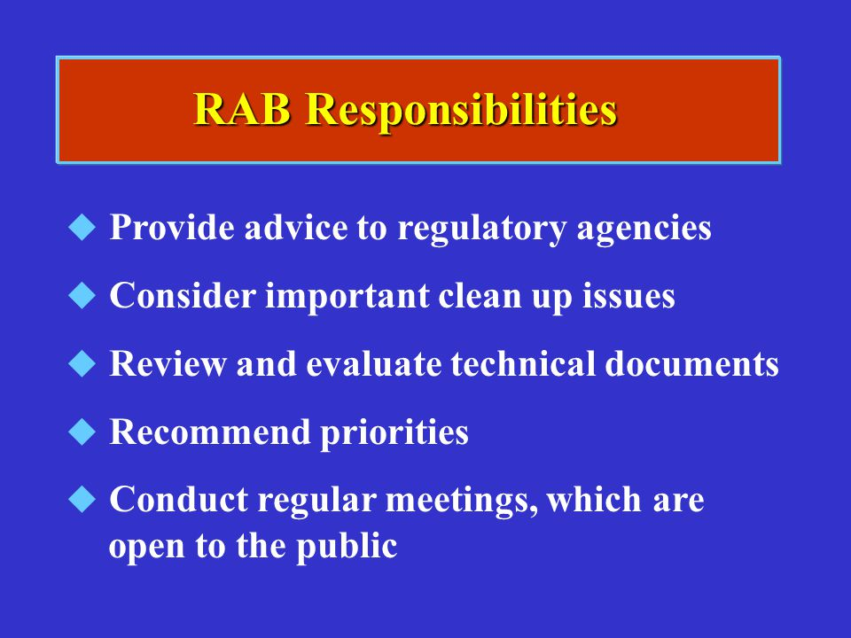 RAB Responsibilities Provide advice to regulatory agencies