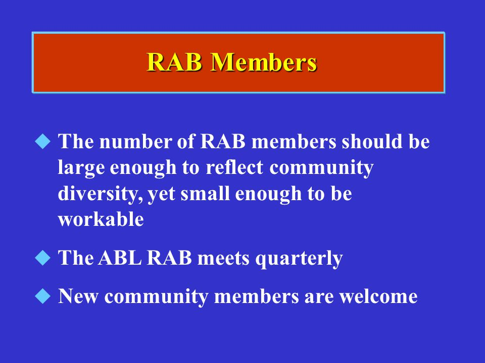 RAB Members The number of RAB members should be large enough to reflect community diversity, yet small enough to be workable.