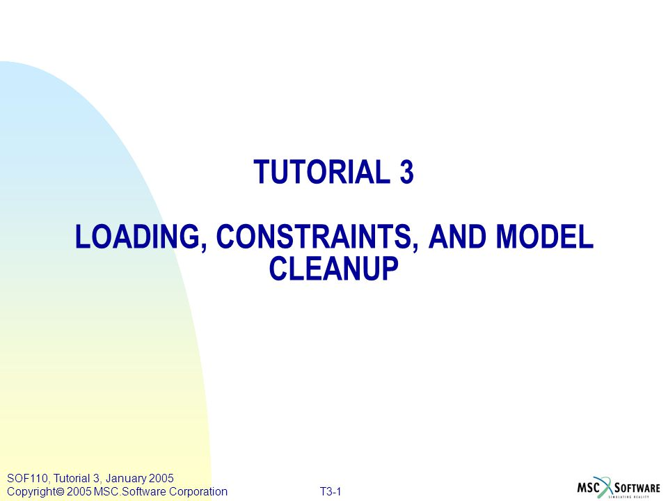 TUTORIAL 3 LOADING, CONSTRAINTS, AND MODEL CLEANUP