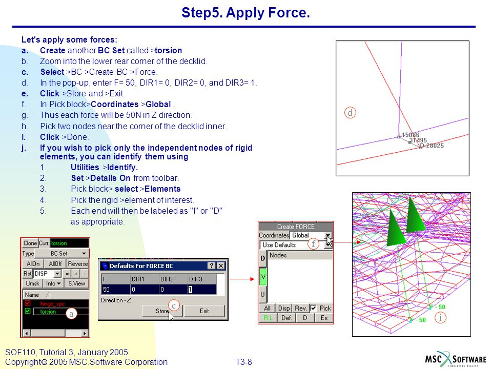 Step5. Apply Force. d f c a i Let s apply some forces: