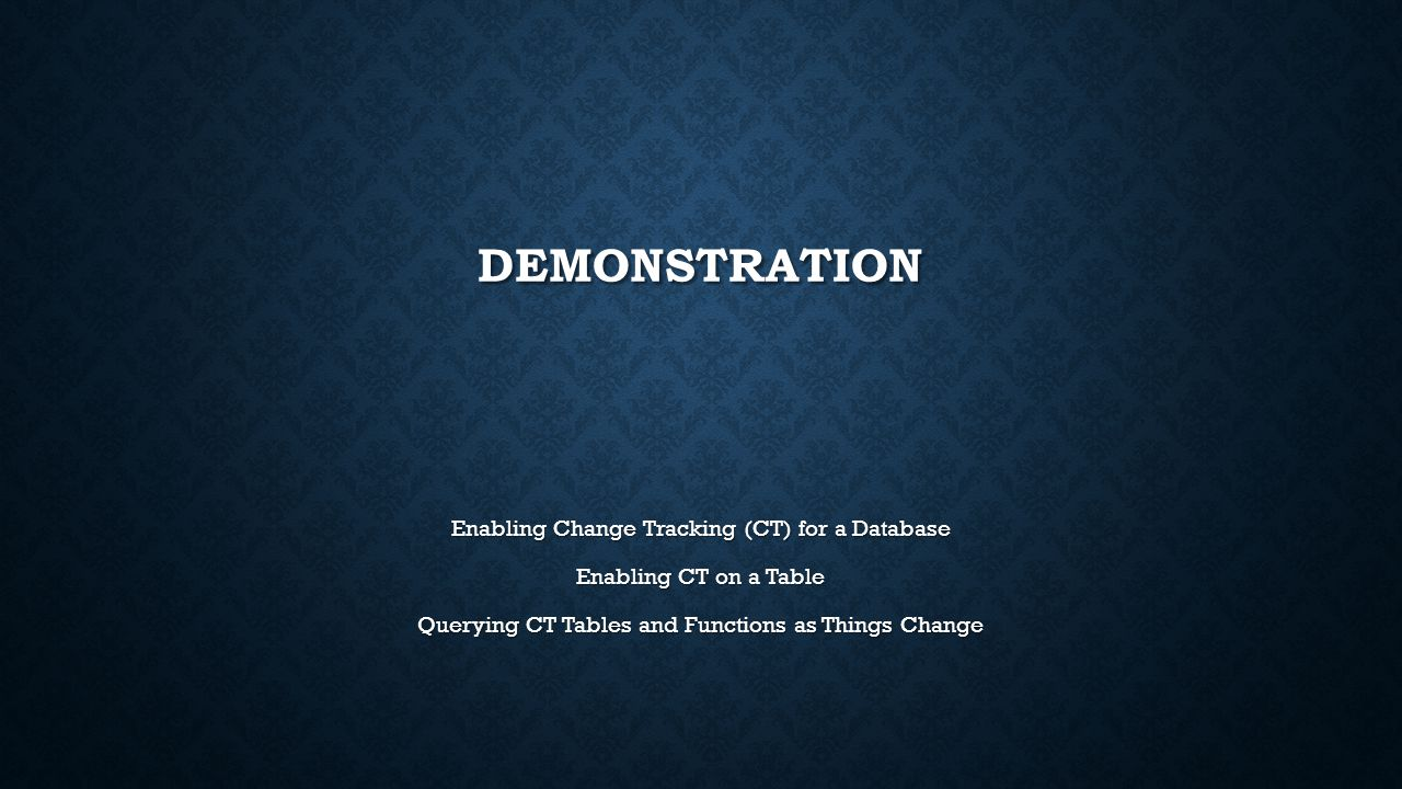 DEMONSTRATION Enabling Change Tracking (CT) for a Database