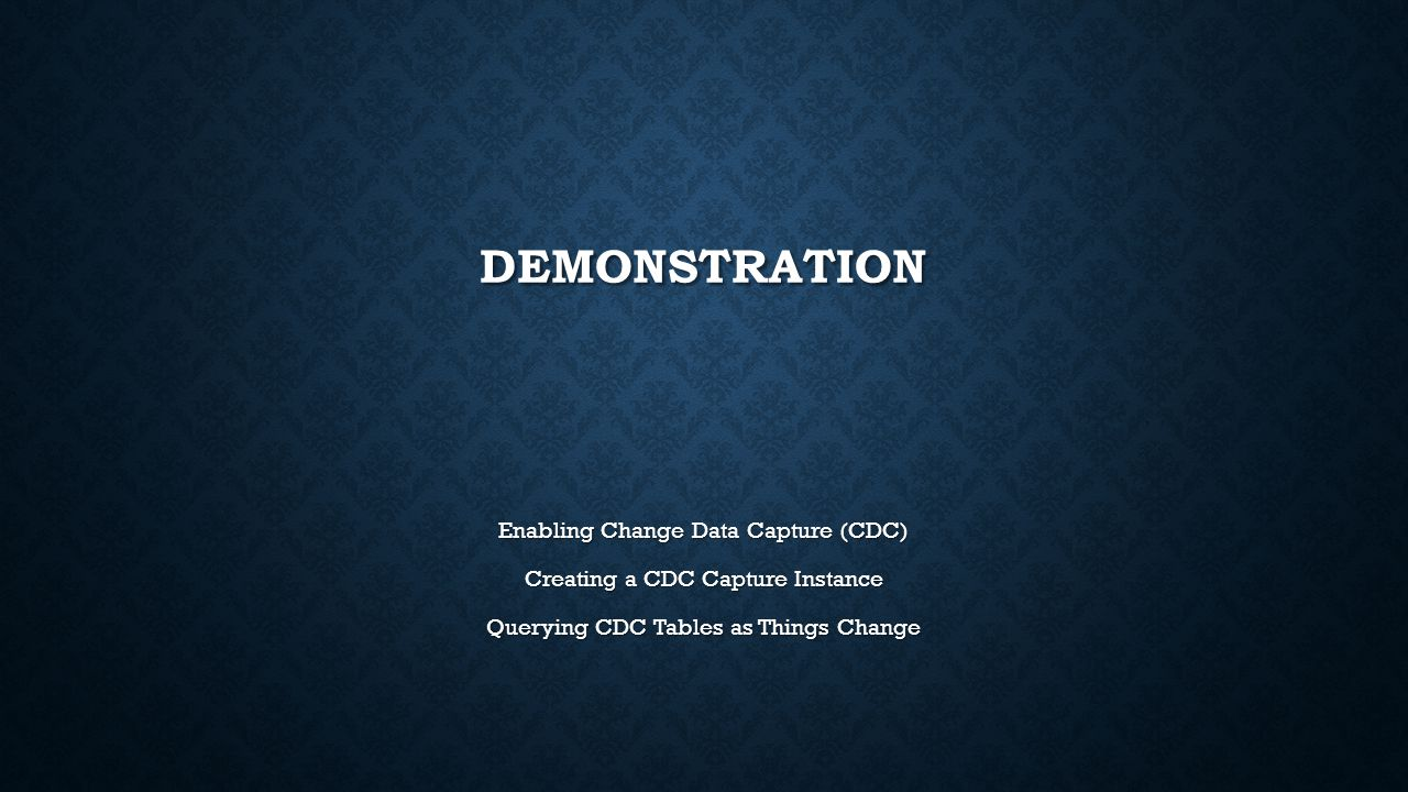 DEMONSTRATION Enabling Change Data Capture (CDC)