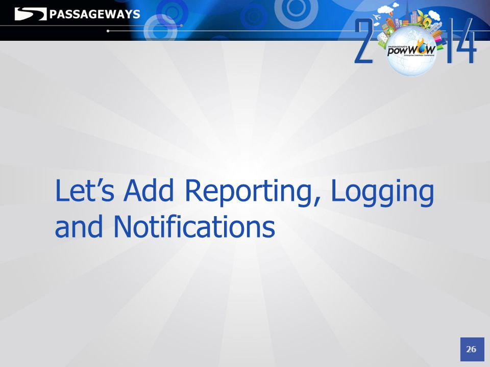 Let's Add Reporting, Logging and Notifications