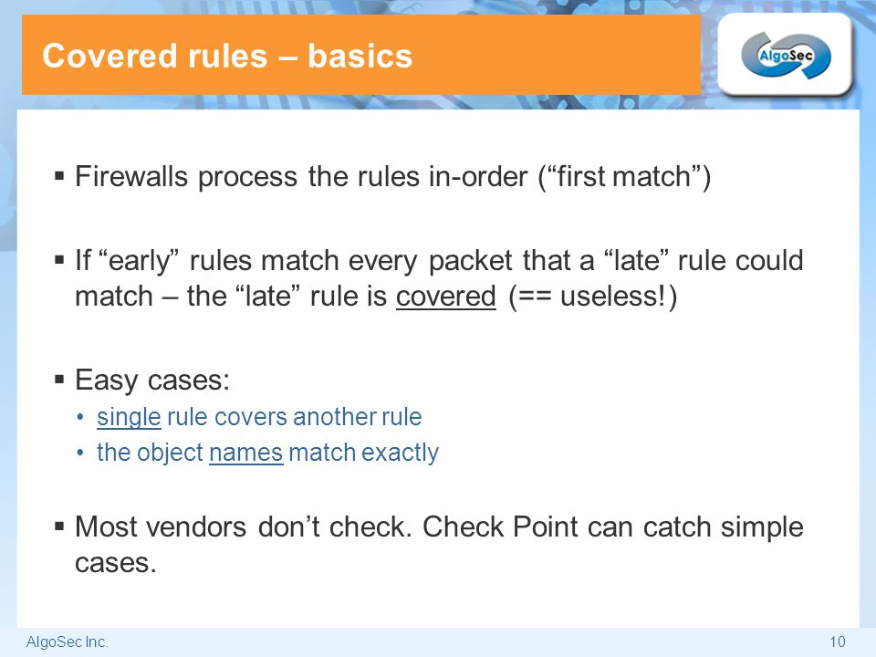 Covered rules – basics Firewalls process the rules in-order ( first match )