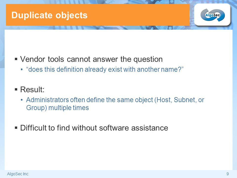 Duplicate objects Vendor tools cannot answer the question Result: