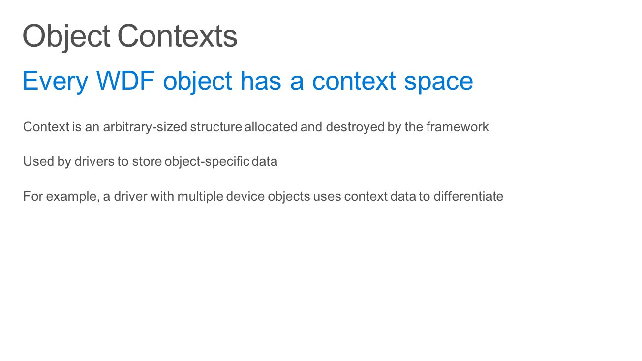 Object Contexts Every WDF object has a context space