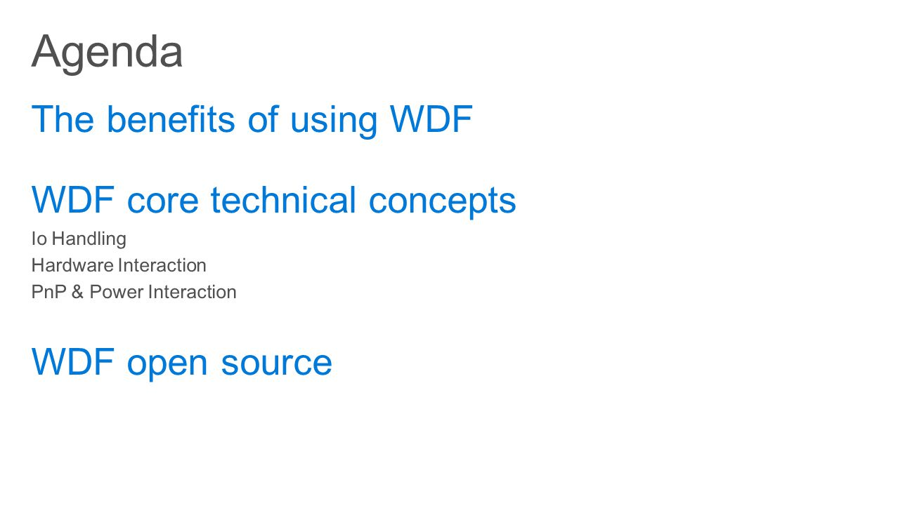 Agenda The benefits of using WDF WDF core technical concepts