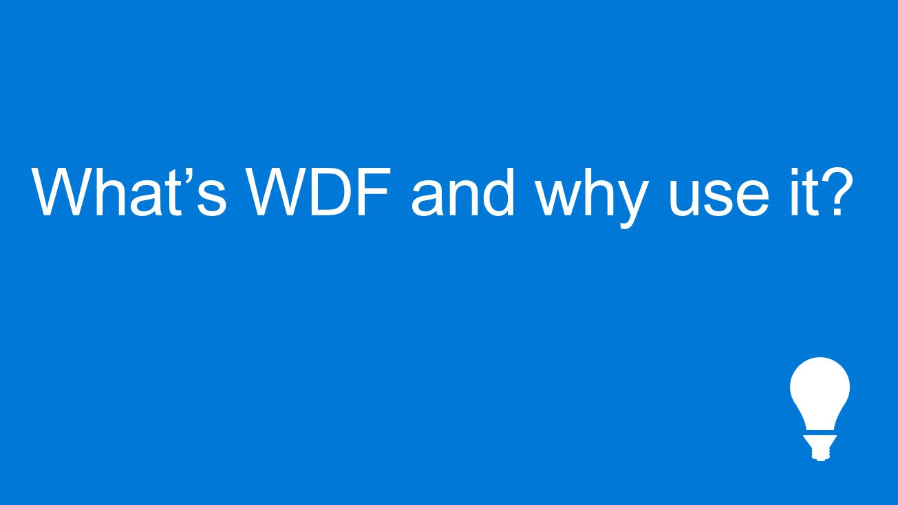 What's WDF and why use it