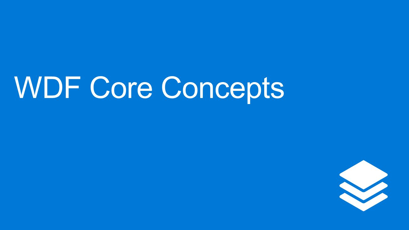 WDF Core Concepts 4/13/2017 4:34 AM