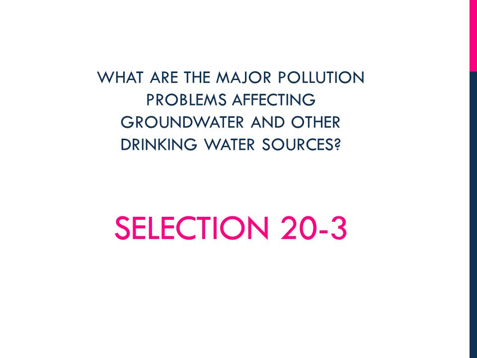 WHAT ARE THE MAJOR POLLUTION PROBLEMS AFFECTING GROUNDWATER AND OTHER DRINKING WATER SOURCES